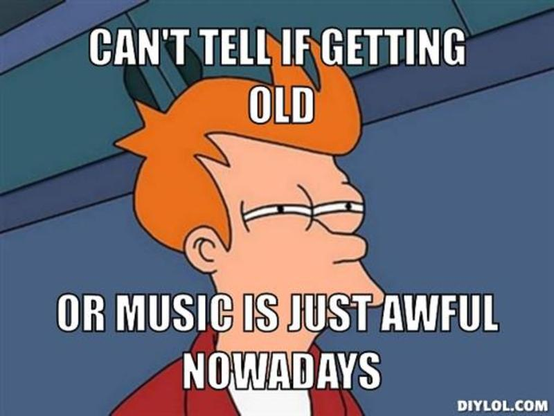 resized_fry-can-t-tell-meme-generator-can-t-tell-if-getting-old-or-music-is-just-awful-nowadays-2173f8